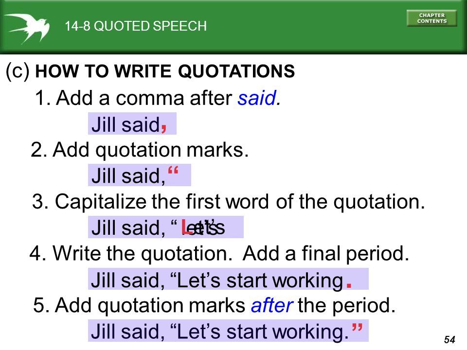 54 Jill said, Lets start working. Jill said Jill said, 2. Add quotation marks. 14-8 QUOTED SPEECH (c) HOW TO WRITE QUOTATIONS 1. Add a comma after sai