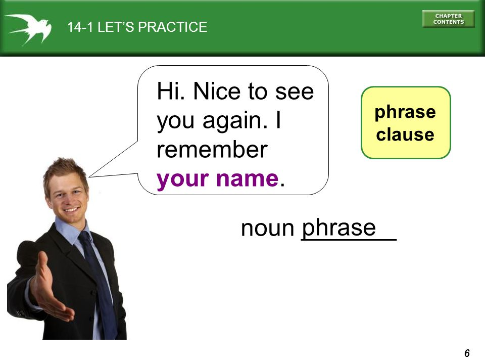 7 14-1 LETS PRACTICE phrase clause Hi. I remember when we met. noun _______ clause