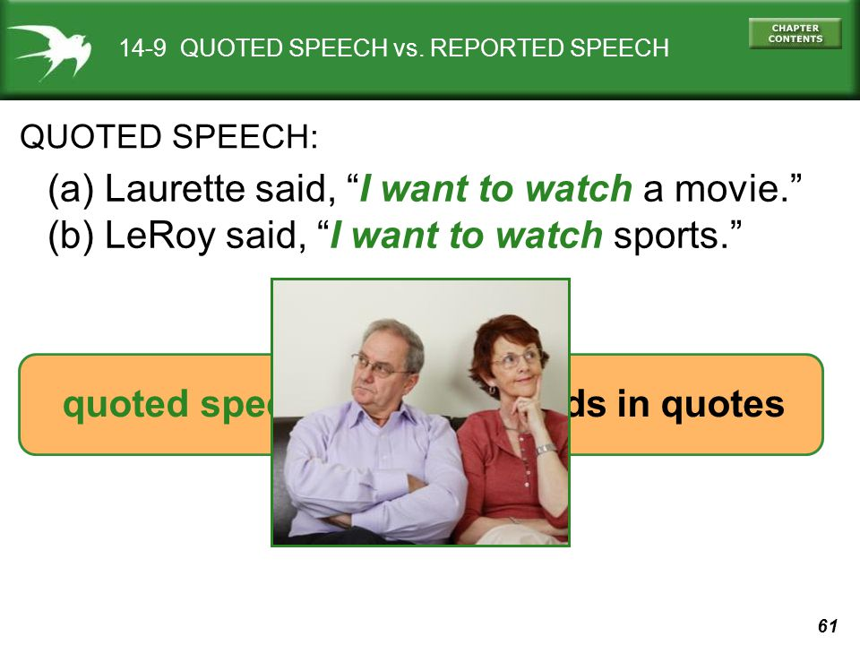 61 14-9 QUOTED SPEECH vs. REPORTED SPEECH QUOTED SPEECH: (a) Laurette said, I want to watch a movie. (b) LeRoy said, I want to watch sports. quoted sp