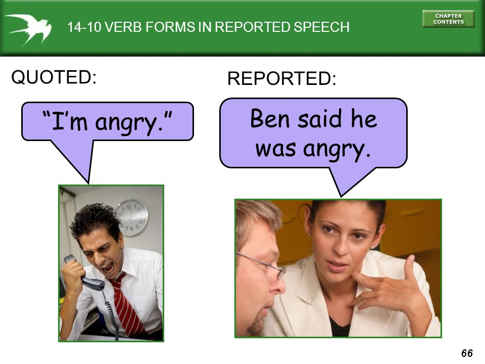 66 14-10 VERB FORMS IN REPORTED SPEECH Im angry. Ben said he was angry. QUOTED: REPORTED: