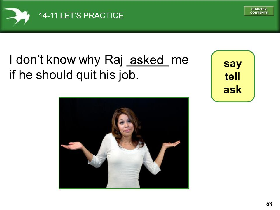 81 14-11 LETS PRACTICE say tell ask I dont know why Raj ______ me if he should quit his job. asked