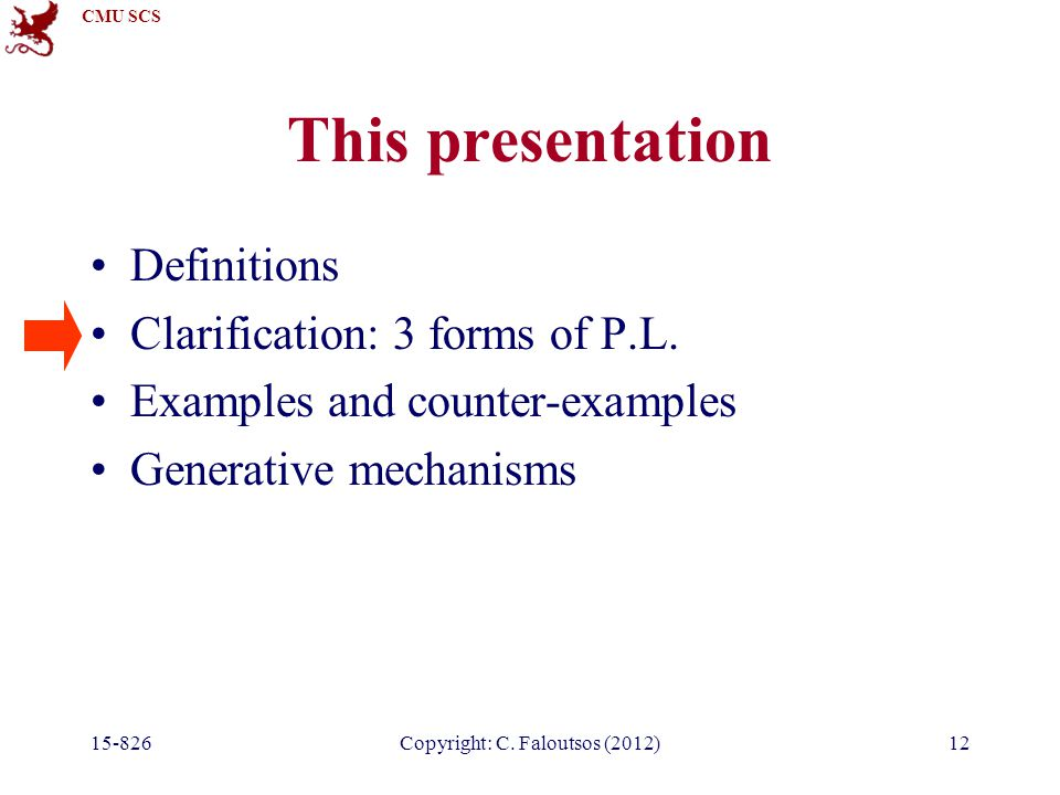 CMU SCS 15-826Copyright: C. Faloutsos (2012)12 This presentation Definitions Clarification: 3 forms of P.L. Examples and counter-examples Generative m