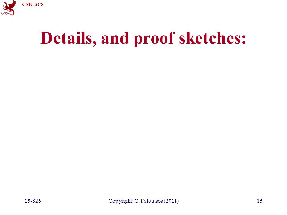 CMU SCS Details, and proof sketches: 15-826Copyright: C. Faloutsos (2011)15