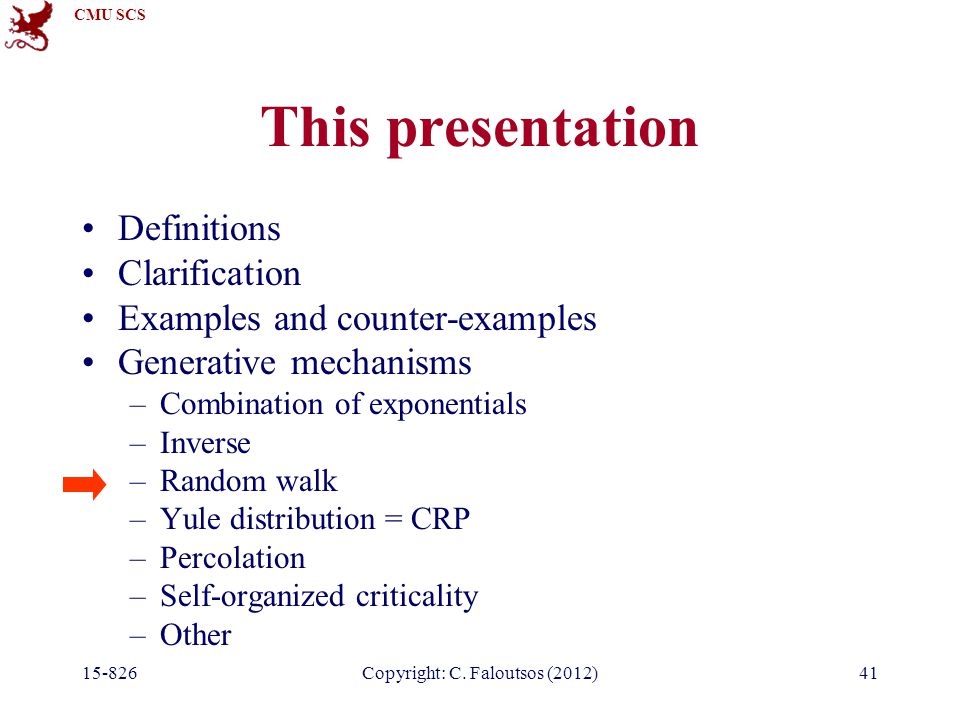CMU SCS 15-826Copyright: C. Faloutsos (2012)41 This presentation Definitions Clarification Examples and counter-examples Generative mechanisms –Combin