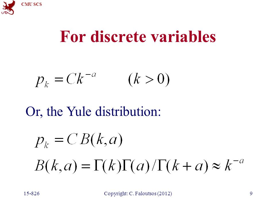 CMU SCS 15-826Copyright: C. Faloutsos (2012)9 For discrete variables Or, the Yule distribution: