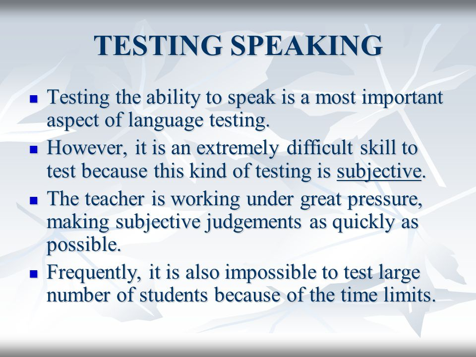 TESTING SPEAKING Testing the ability to speak is a most important aspect of language testing.