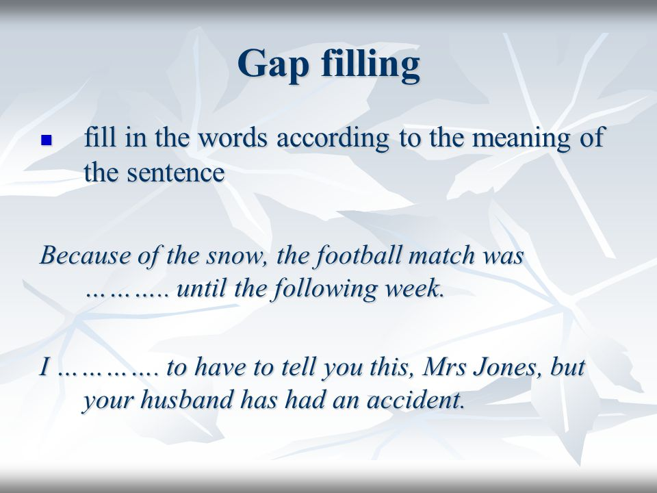 Gap filling fill in the words according to the meaning of the sentence fill in the words according to the meaning of the sentence Because of the snow, the football match was ………..