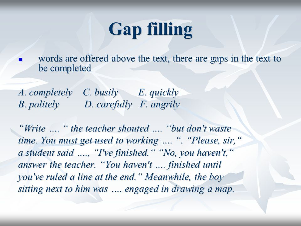 Gap filling words are offered above the text, there are gaps in the text to be completed words are offered above the text, there are gaps in the text to be completed A.