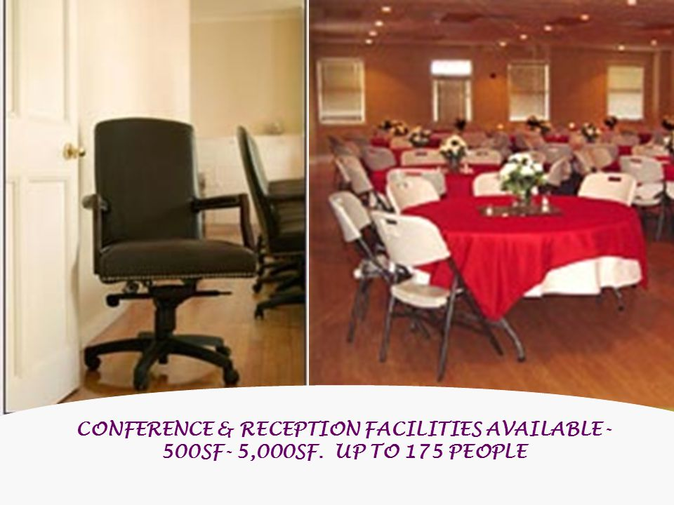 CONFERENCE & RECEPTION FACILITIES AVAILABLE- 500SF- 5,000SF. UP TO 175 PEOPLE