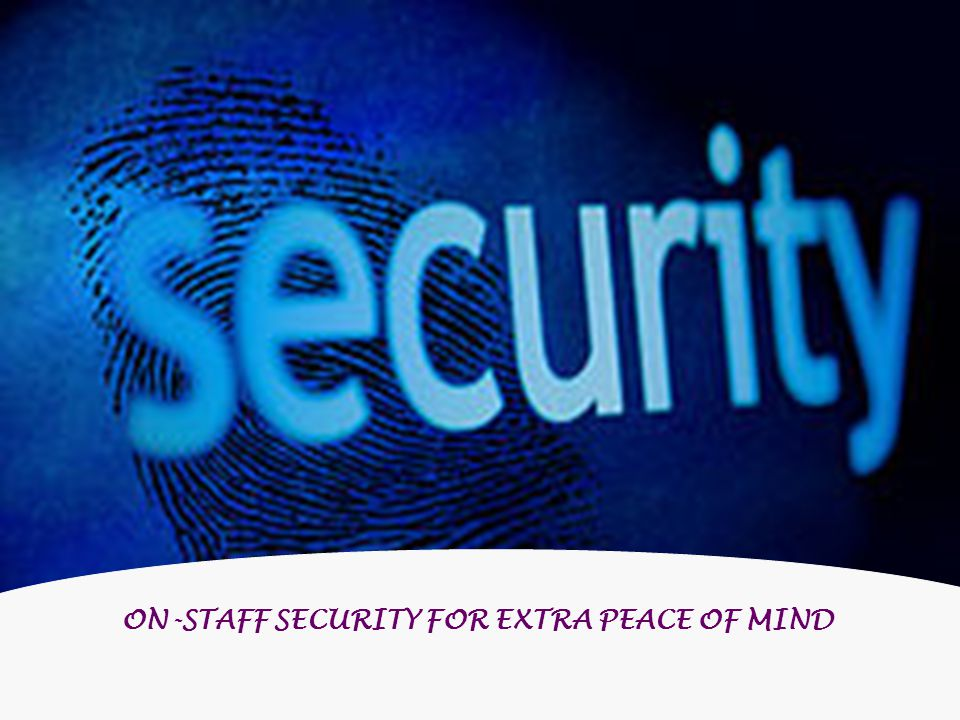 ON-STAFF SECURITY FOR EXTRA PEACE OF MIND