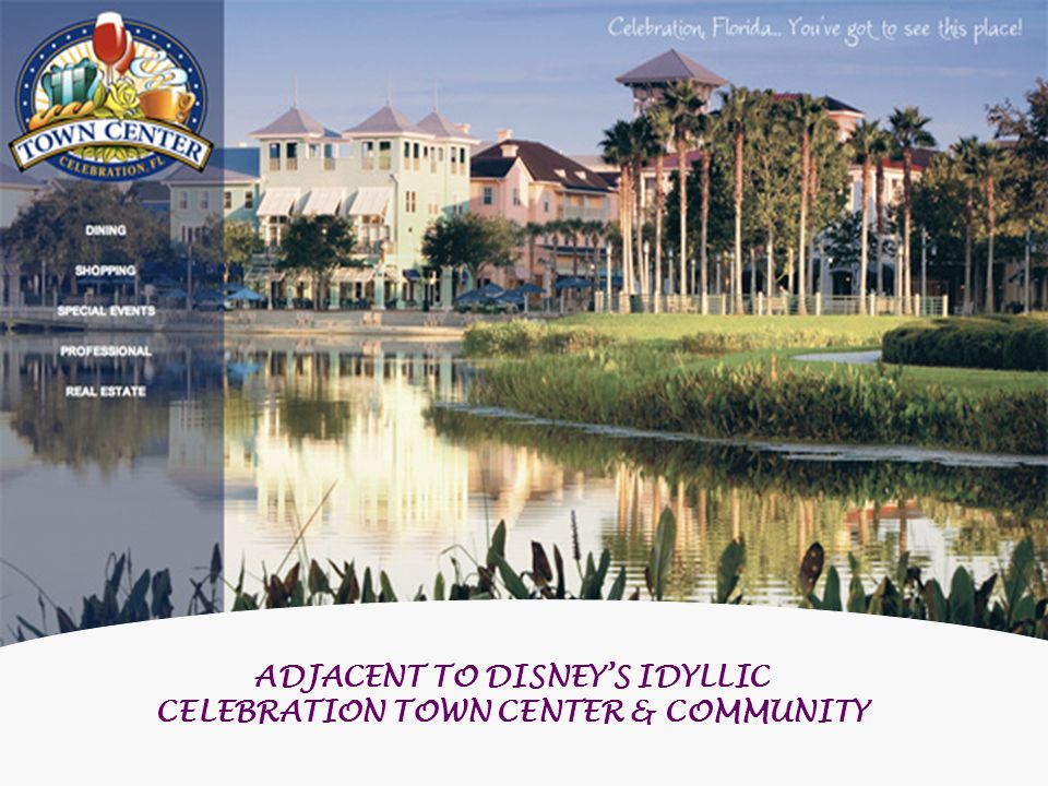ADJACENT TO DISNEYS IDYLLIC CELEBRATION TOWN CENTER & COMMUNITY
