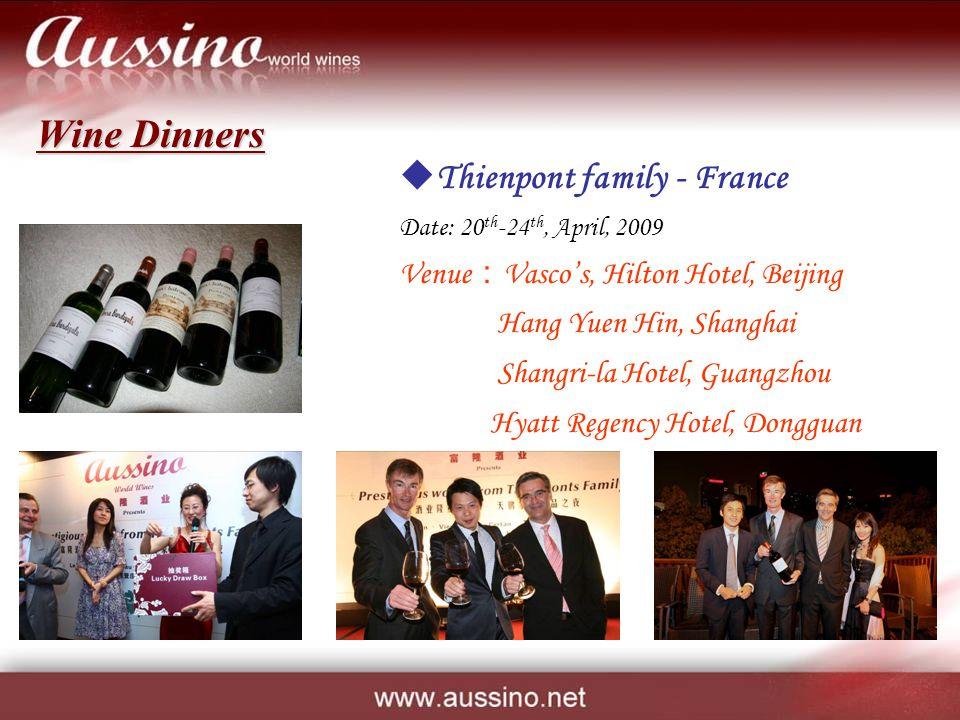 Thienpont family - France Date: 20 th -24 th, April, 2009 Venue Vascos, Hilton Hotel, Beijing Hang Yuen Hin, Shanghai Shangri-la Hotel, Guangzhou Hyatt Regency Hotel, Dongguan Wine Dinners