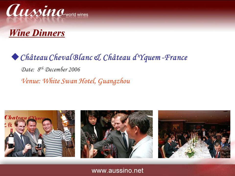 Château Cheval Blanc & Château d Yquem -France Date: 8 th December 2006 Venue: White Swan Hotel, Guangzhou