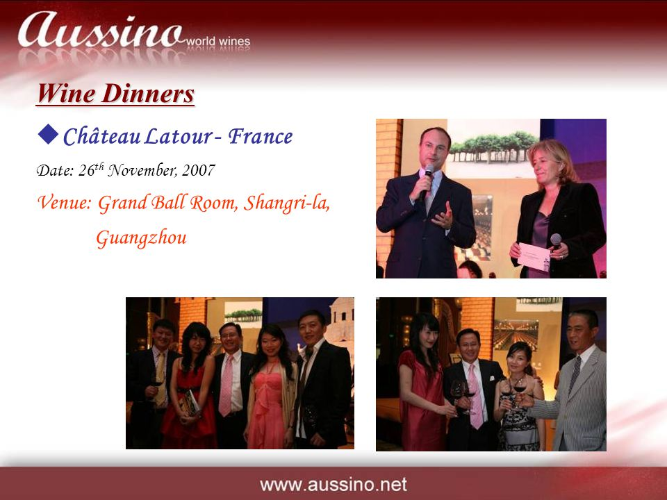 Wine Dinners Château Latour - France Date: 26 th November, 2007 Venue: Grand Ball Room, Shangri-la, Guangzhou