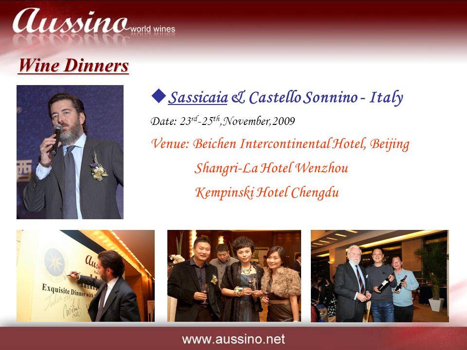 Sassicaia & Castello Sonnino - Italy Date: 23 rd -25 th,November,2009 Venue: Beichen Intercontinental Hotel, Beijing Shangri-La Hotel Wenzhou Kempinski Hotel Chengdu Wine Dinners