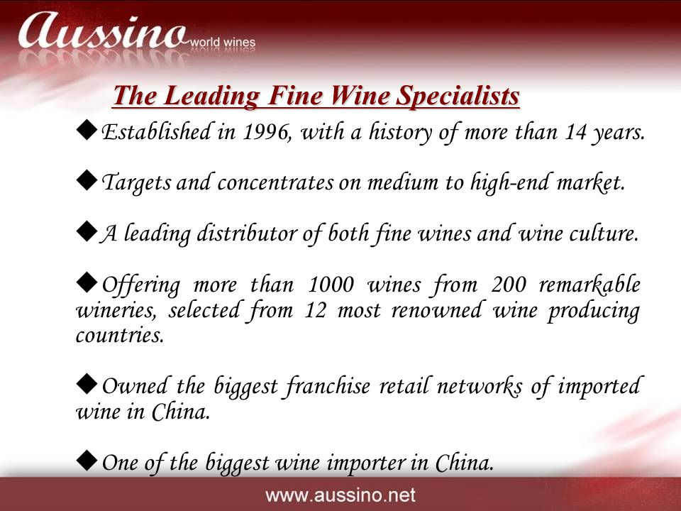 The Leading Fine Wine Specialists Established in 1996, with a history of more than 14 years. Targets and concentrates on medium to high-end market. A
