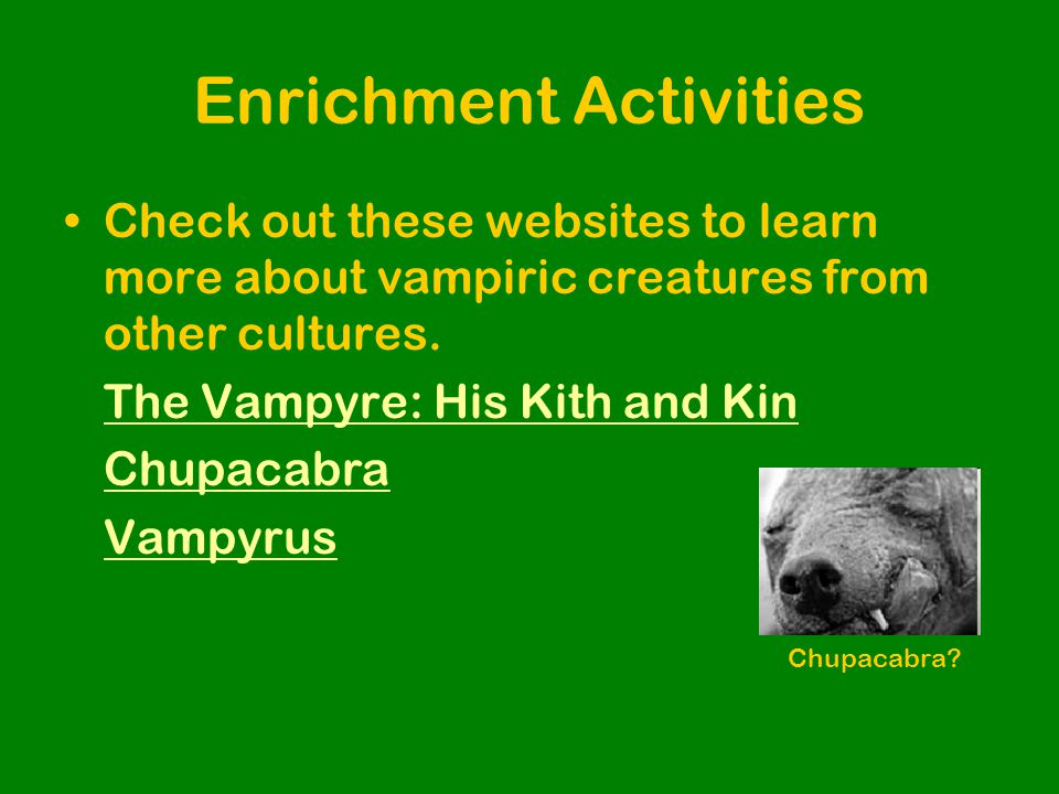 Enrichment Activities Check out these websites to learn more about vampiric creatures from other cultures.