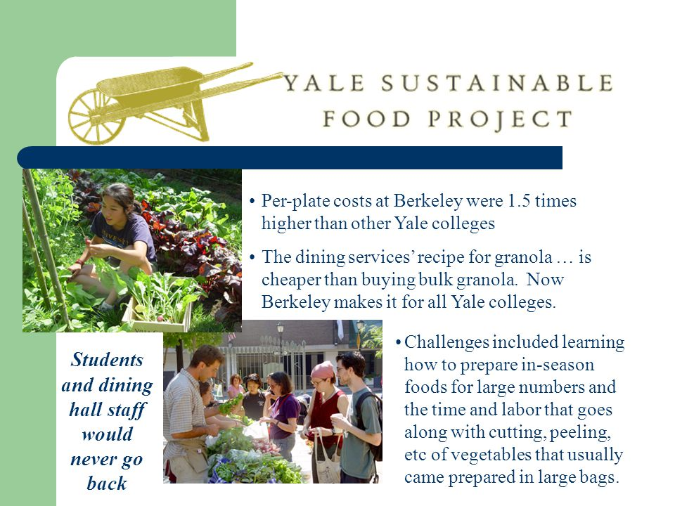 Per-plate costs at Berkeley were 1.5 times higher than other Yale colleges The dining services recipe for granola … is cheaper than buying bulk granol