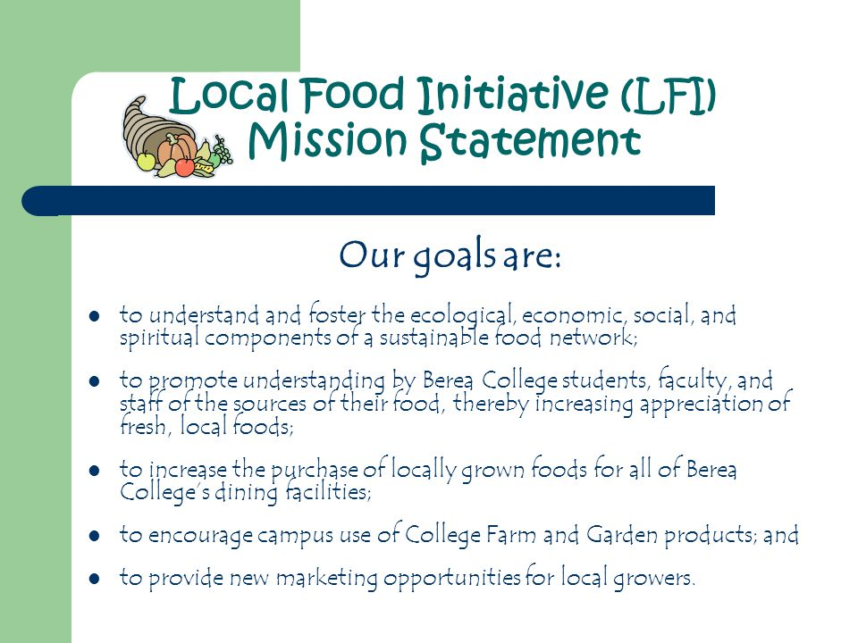 Our goals are: to understand and foster the ecological, economic, social, and spiritual components of a sustainable food network; to promote understan