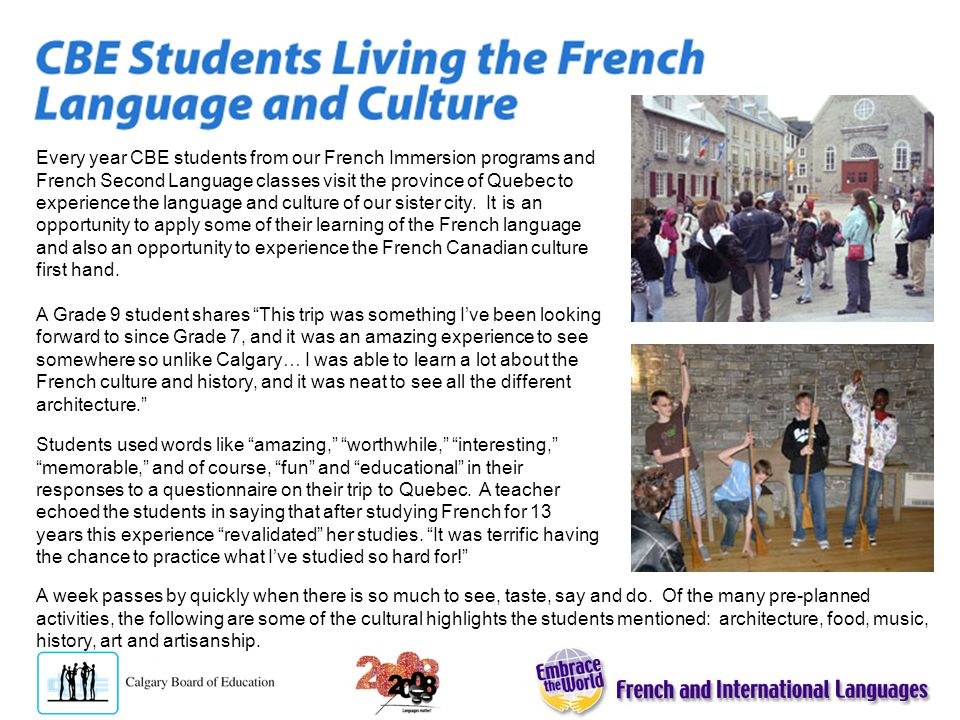 Every year CBE students from our French Immersion programs and French Second Language classes visit the province of Quebec to experience the language and culture of our sister city.