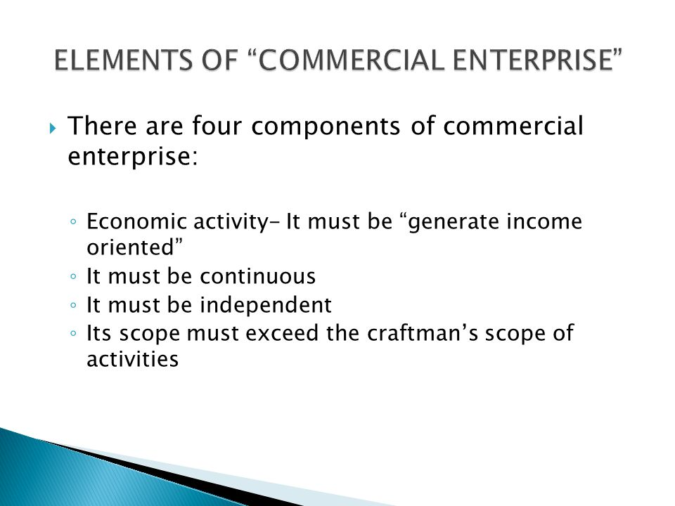 The main purpose and objective of commercial enterprise must be to generate income.