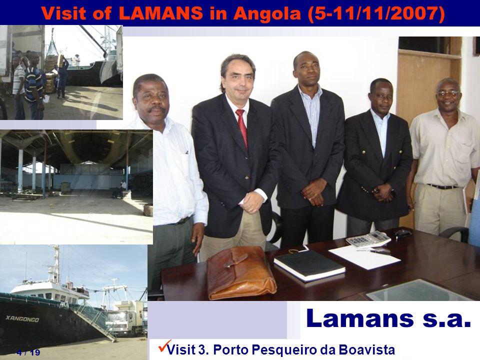 Lamans s.a. Visit 3. Porto Pesqueiro da Boavista Visit of LAMANS in Angola (5-11/11/2007) 4 / 19