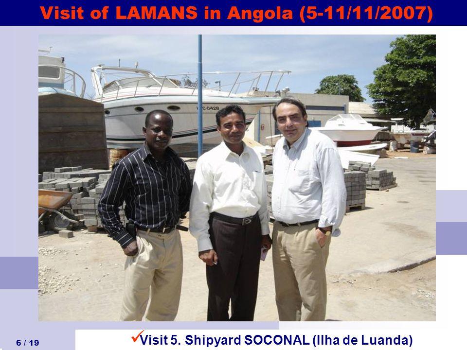 Visit of LAMANS in Angola (5-11/11/2007) 6 / 19 Visit 5. Shipyard SOCONAL (Ilha de Luanda)