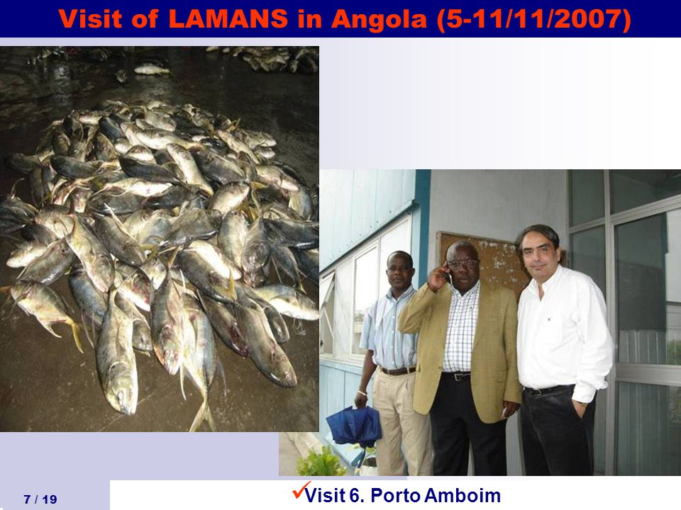 Visit of LAMANS in Angola (5-11/11/2007) 7 / 19 Visit 6. Porto Amboim