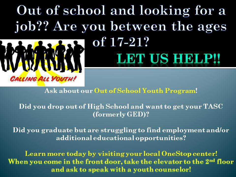Ask about our Out of School Youth Program.