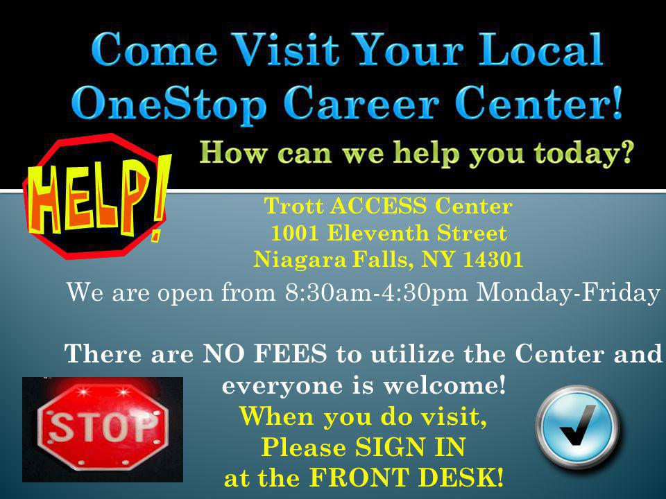 We are open from 8:30am-4:30pm Monday-Friday There are NO FEES to utilize the Center and everyone is welcome.