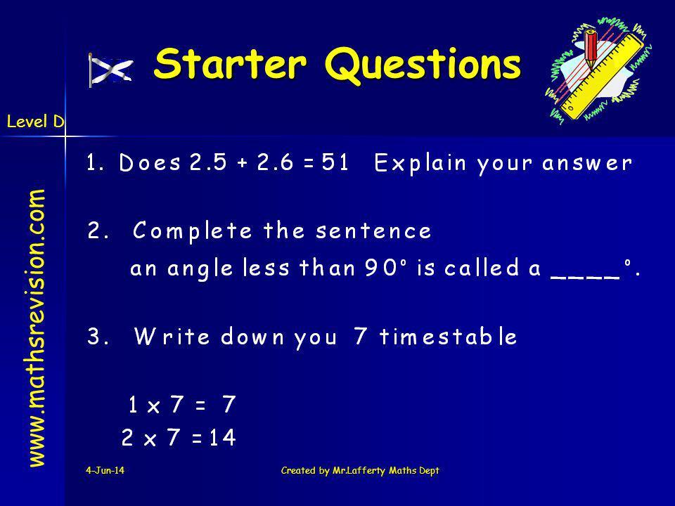 Level D 4-Jun-14Created by Mr.Lafferty Maths Dept Starter Questions Starter Questions www.mathsrevision.com