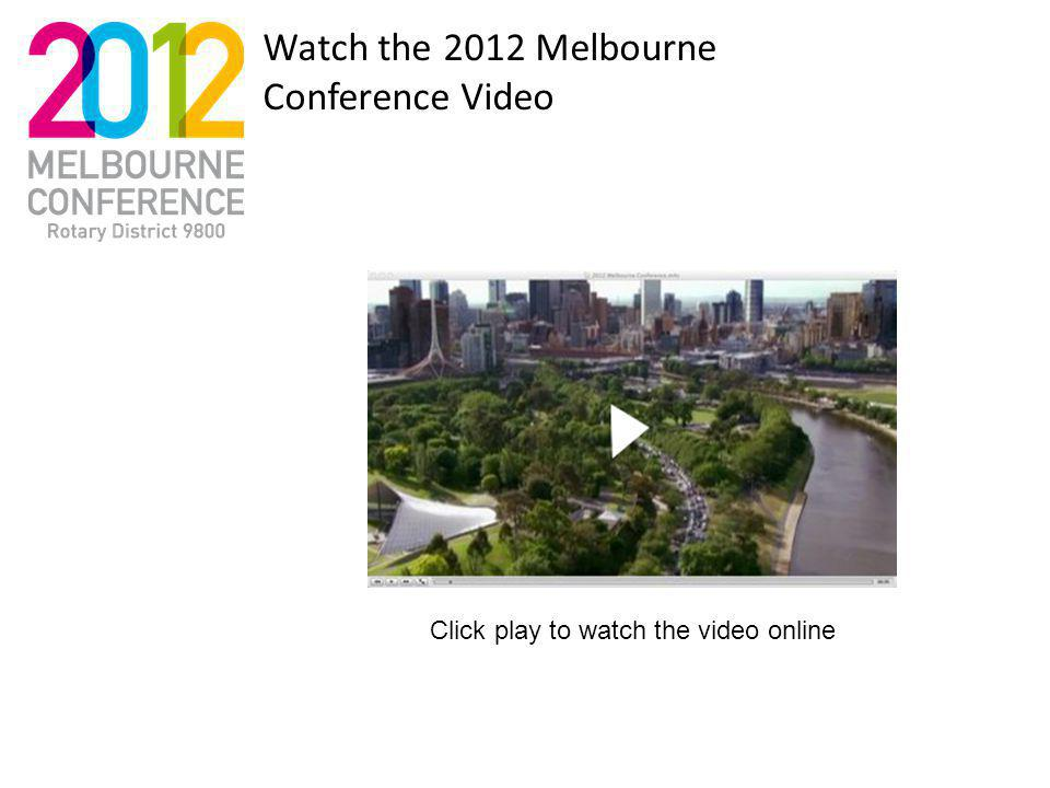 Watch the 2012 Melbourne Conference Video Click play to watch the video online