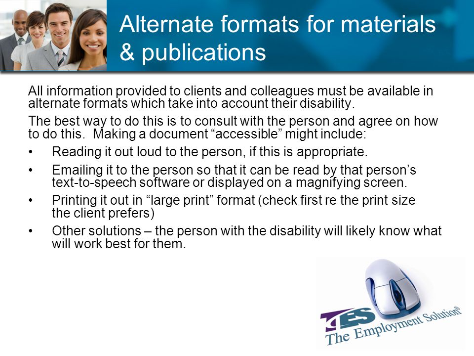 Alternate formats for materials & publications All information provided to clients and colleagues must be available in alternate formats which take in