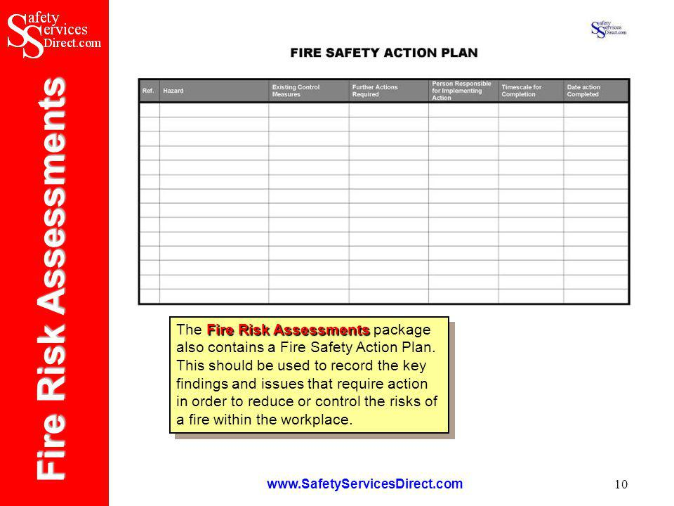 Fire Risk Assessments www.SafetyServicesDirect.com 10 Fire Risk Assessments The Fire Risk Assessments package also contains a Fire Safety Action Plan.