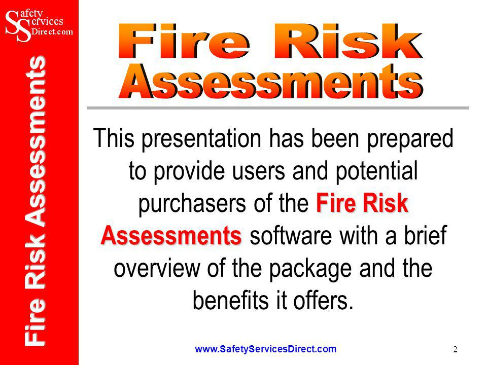 Fire Risk Assessments www.SafetyServicesDirect.com 13 Fire Safety Log Book FIRE SAFETY LOG BOOK The contents of the FIRE SAFETY LOG BOOK include: – Fire Safety Policy Statement – Nominated Responsible Staff & Responsibilities – Record of Visits by Fire Brigade and Fire Safety Consultants – Fire Safety Tips – Fire Alarm and Detection Systems Guidance and Record Sheet – False Alarms Guidance and Record Sheet – Emergency Lighting Guidance and Record Sheet – Fire Fighting Equipment Guidance and Record Sheet – Fire Drills Guidance and Record Sheet – Fire Emergency Procedure – Staff Training and Instruction Record – Fire Safety Induction Checklist