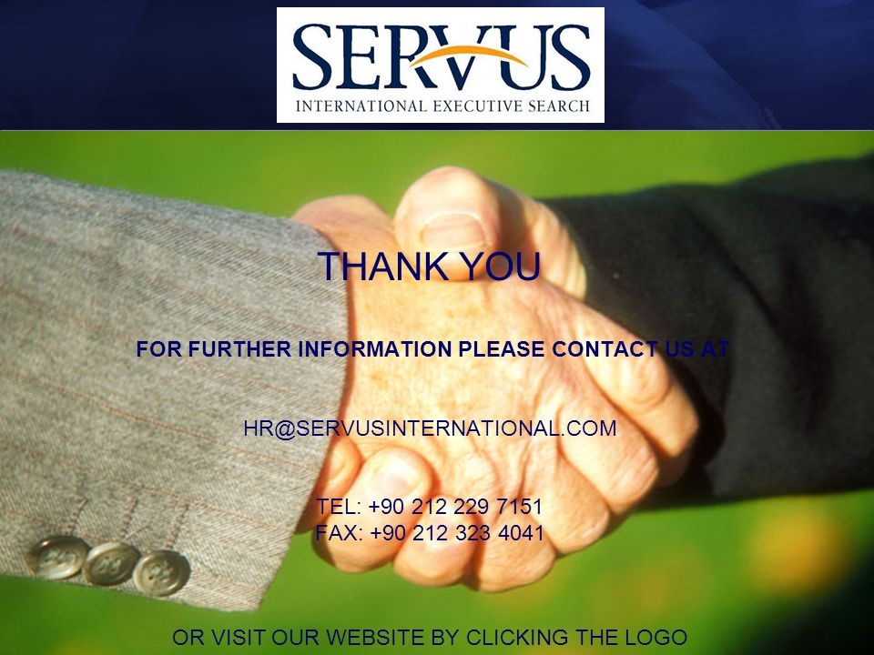 THANK YOU FOR FURTHER INFORMATION PLEASE CONTACT US AT HR@SERVUSINTERNATIONAL.COM TEL: +90 212 229 7151 FAX: +90 212 323 4041 OR VISIT OUR WEBSITE BY CLICKING THE LOGO