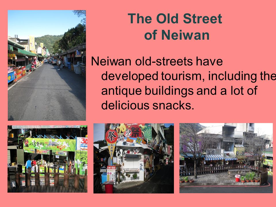 Neiwan old-streets have developed tourism, including the antique buildings and a lot of delicious snacks.