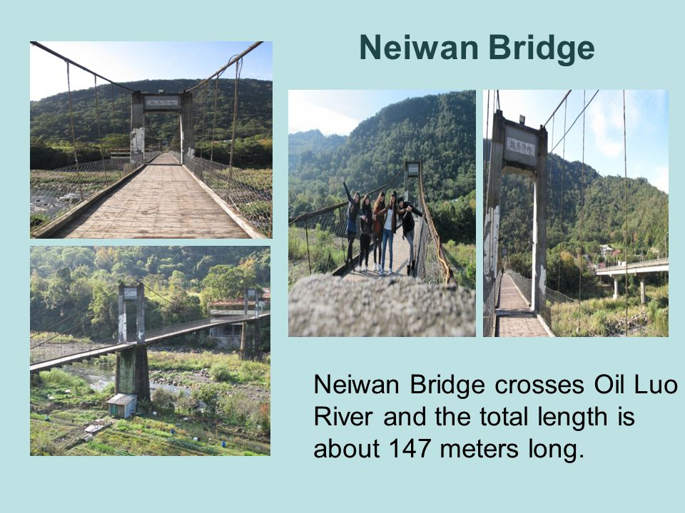 Neiwan Bridge crosses Oil Luo River and the total length is about 147 meters long. Neiwan Bridge