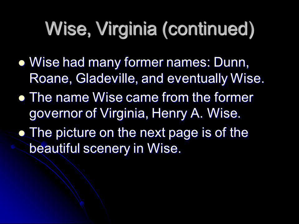 Wise, Virginia The town of Wise, Virginia was formed on February 16, 1856, along with its many buildings and attractions. The town of Wise, Virginia w