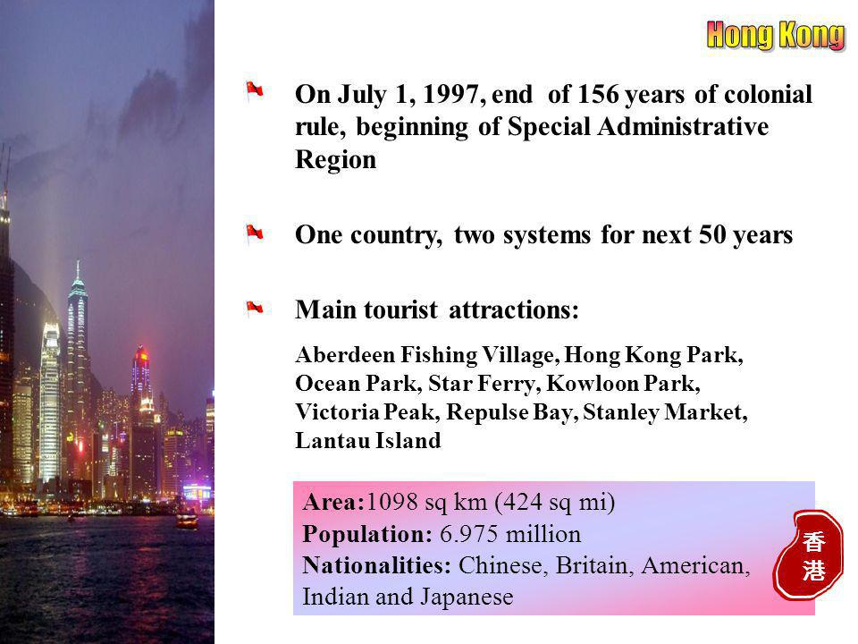Area:1098 sq km (424 sq mi) Population: 6.975 million Nationalities: Chinese, Britain, American, Indian and Japanese On July 1, 1997, end of 156 years