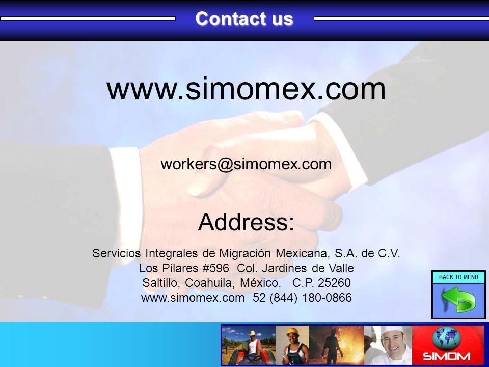 Contact us Contact us www.simomex.com Address: Servicios Integrales de Migración Mexicana, S.A. de C.V. Los Pilares #596 Col. Jardines de Valle Saltil