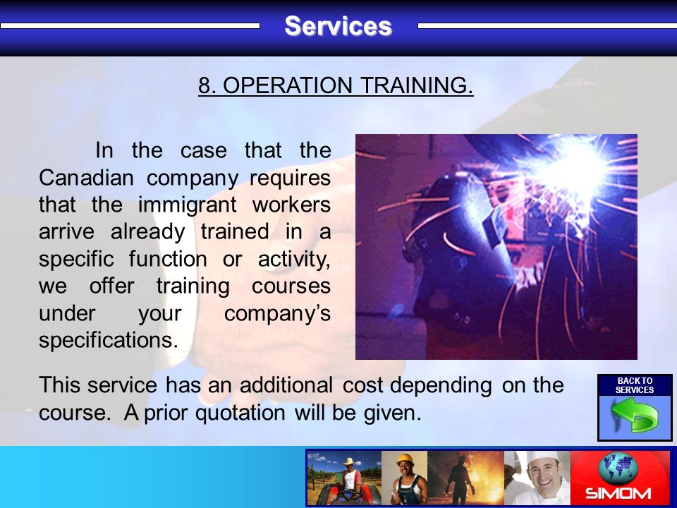 8. OPERATION TRAINING. In the case that the Canadian company requires that the immigrant workers arrive already trained in a specific function or acti