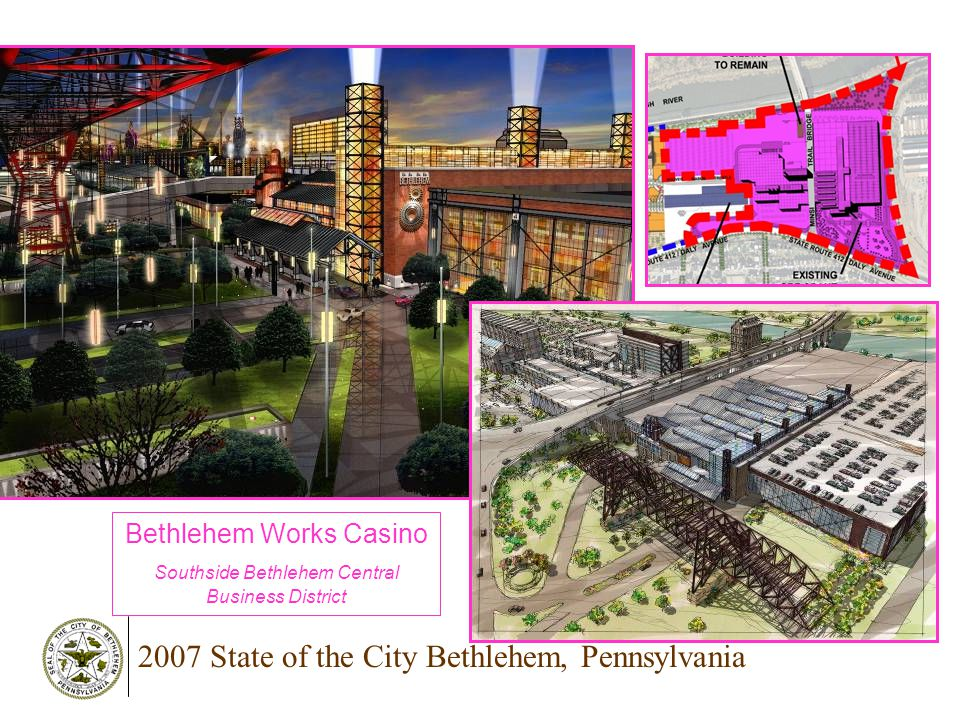 2007 State of the City Bethlehem, Pennsylvania Bethlehem Works Casino Southside Bethlehem Central Business District