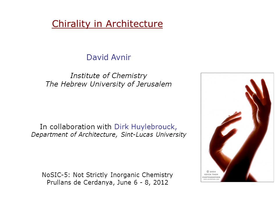 Chirality in Architecture David Avnir Institute of Chemistry The Hebrew University of Jerusalem In collaboration with Dirk Huylebrouck, Department of