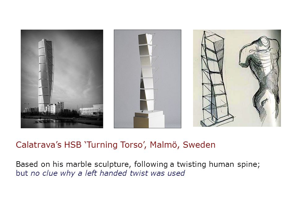 Calatravas HSB Turning Torso, Malmö, Sweden Based on his marble sculpture, following a twisting human spine; but no clue why a left handed twist was u