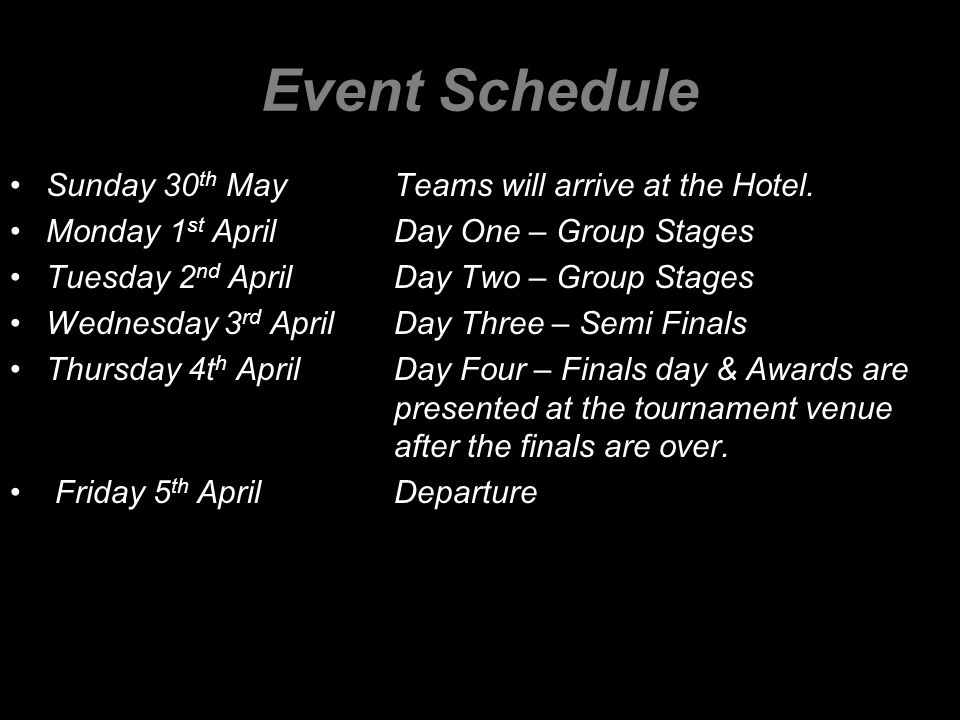 Event Schedule Sunday 30 th MayTeams will arrive at the Hotel.