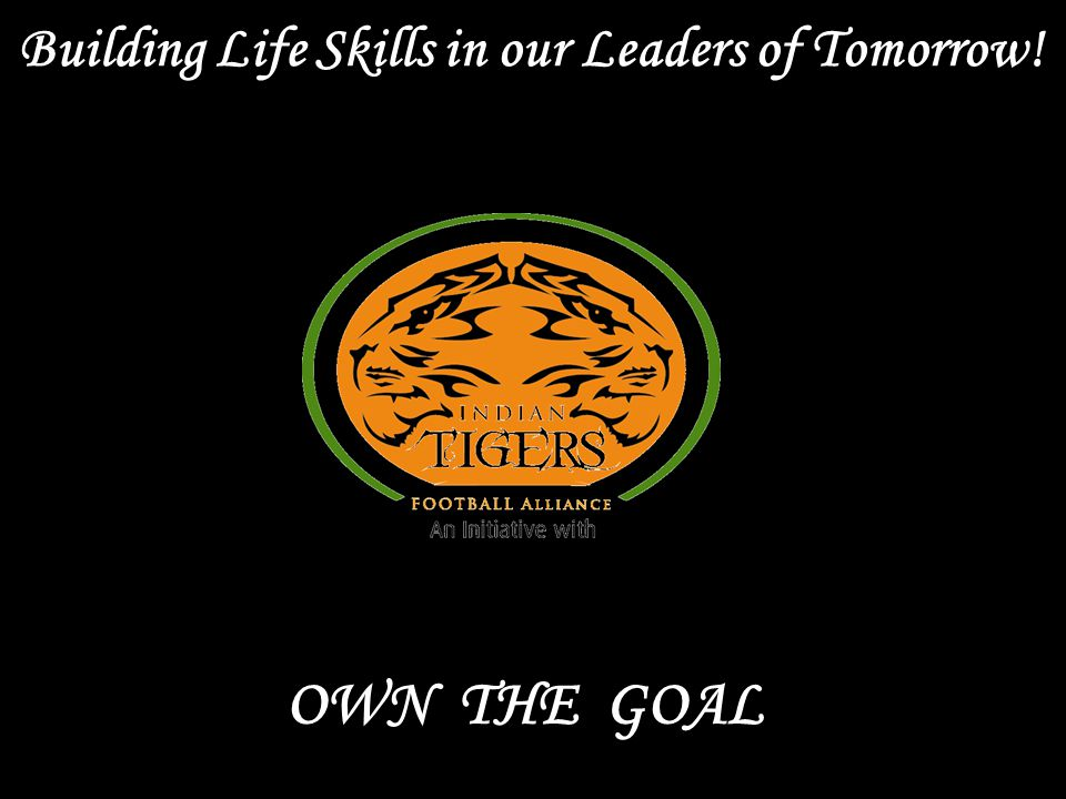OWN THE GOAL Building Life Skills in our Leaders of Tomorrow!