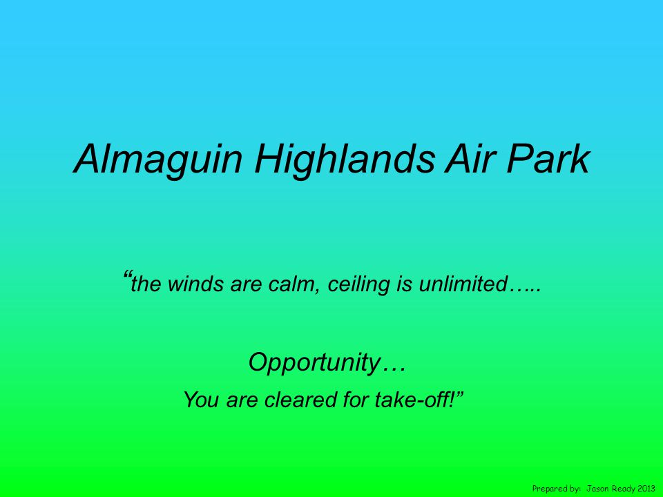 Almaguin Highlands Air Park the winds are calm, ceiling is unlimited…..