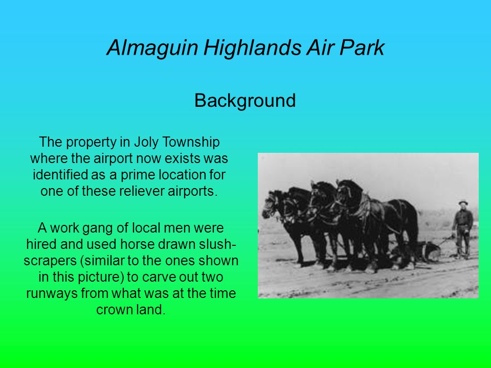Almaguin Highlands Air Park Background The property in Joly Township where the airport now exists was identified as a prime location for one of these reliever airports.