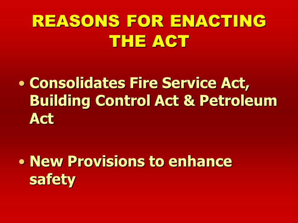 FIRE SAFETY ACT (FSA) Passed in Parliament 1993 (Nov)Passed in Parliament 1993 (Nov) Operational 8 April 1994Operational 8 April 1994